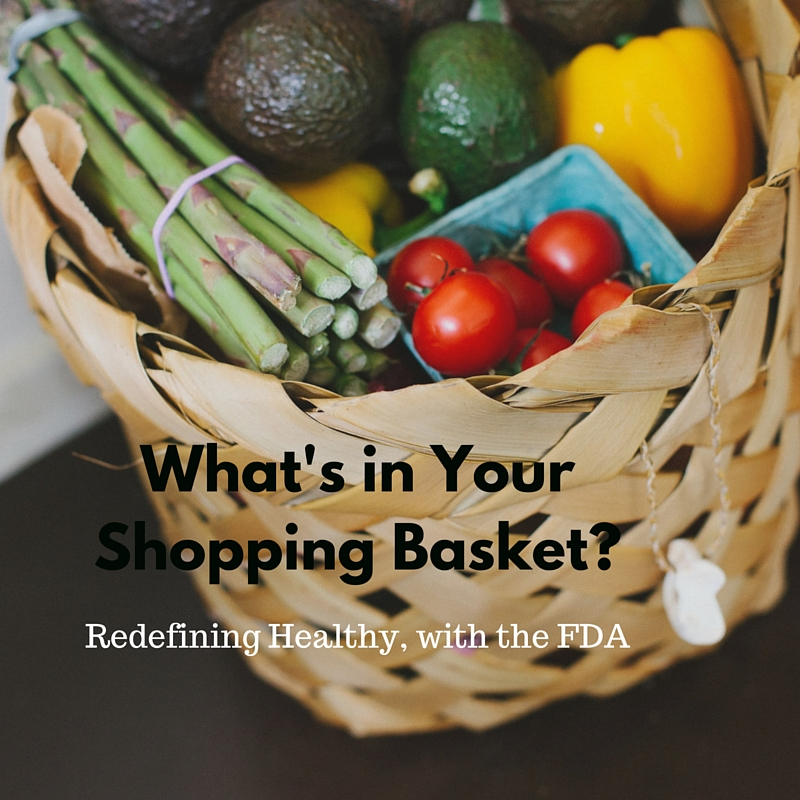 What's in your Shopping Basket? Redefining Healthy, with the FDA
