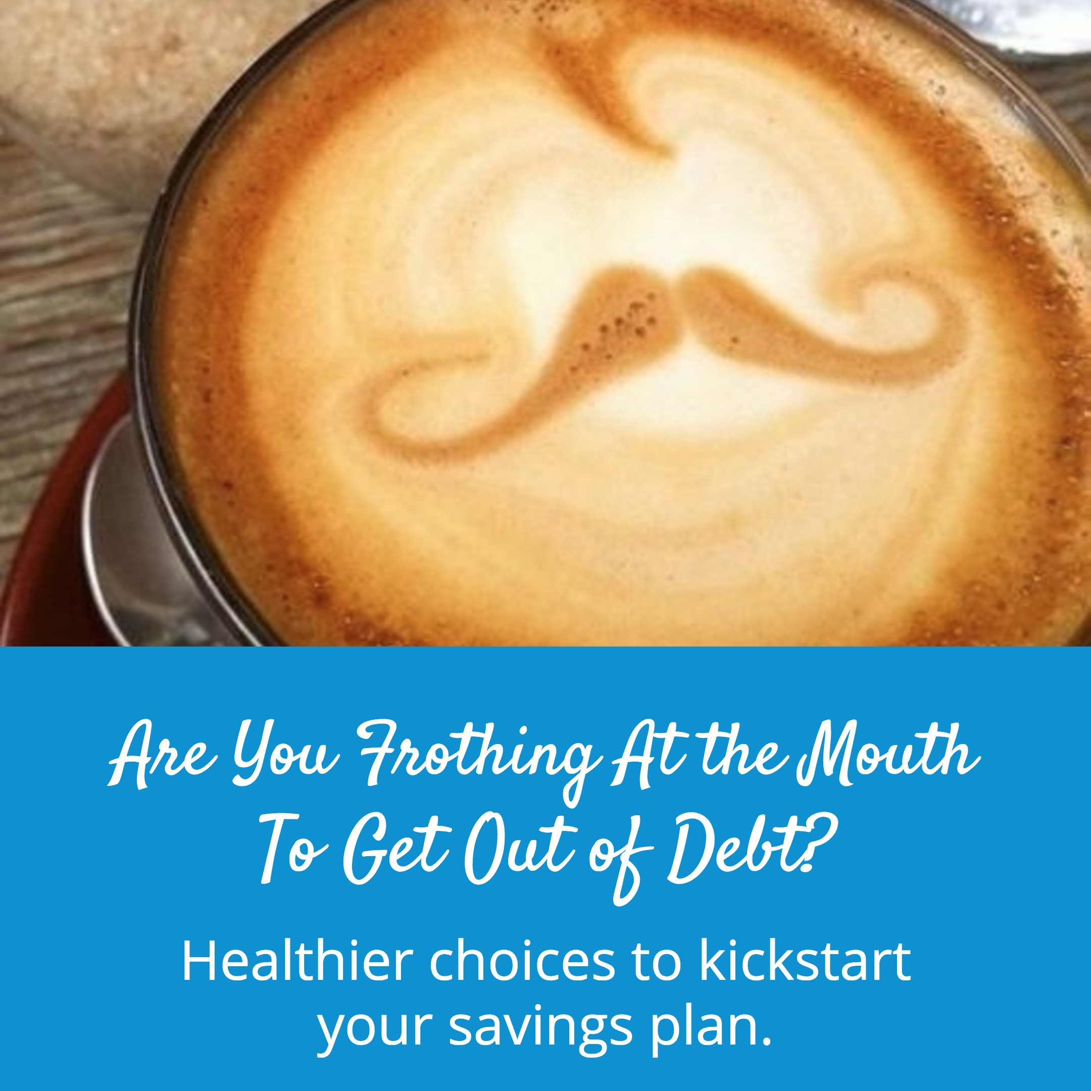 Are You Frothing At the Mouth To Get Out of Debt?